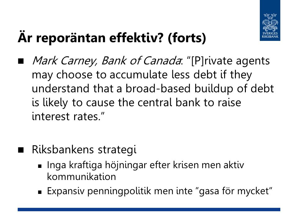 "Är reporäntan effektiv? (forts)  Mark Carney, Bank of Canada: ""[P]rivate agents may choose to accumulate less debt if they understand that a broad-ba"
