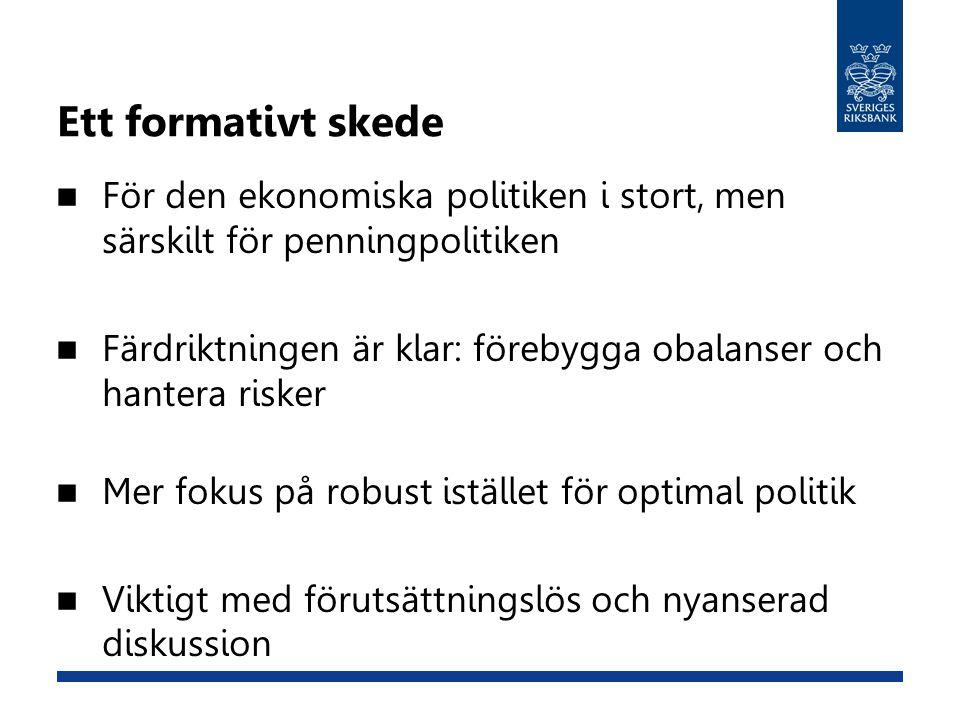 Ett formativt skede  För den ekonomiska politiken i stort, men särskilt för penningpolitiken  Färdriktningen är klar: förebygga obalanser och hanter