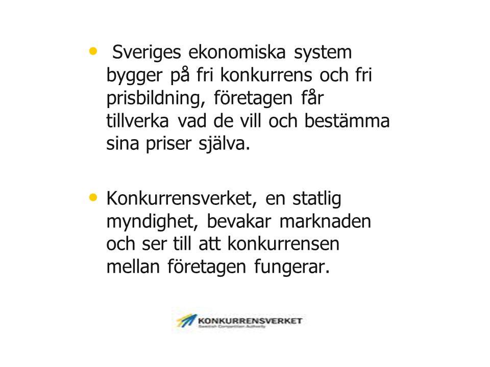 • • Sveriges ekonomiska system bygger på fri konkurrens och fri prisbildning, företagen får tillverka vad de vill och bestämma sina priser själva. • •