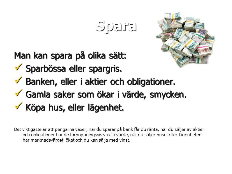 Spara Man kan spara på olika sätt:  Sparbössa eller spargris.  Banken, eller i aktier och obligationer.  Gamla saker som ökar i värde, smycken.  K