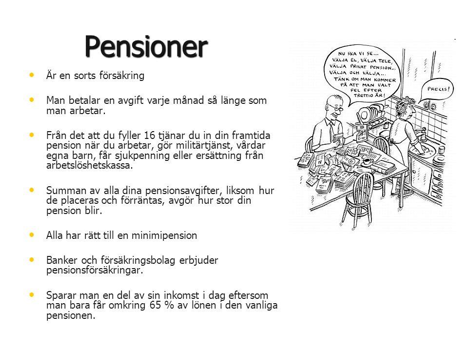 Pensioner • • Är en sorts försäkring • • Man betalar en avgift varje månad så länge som man arbetar. • • Från det att du fyller 16 tjänar du in din fr