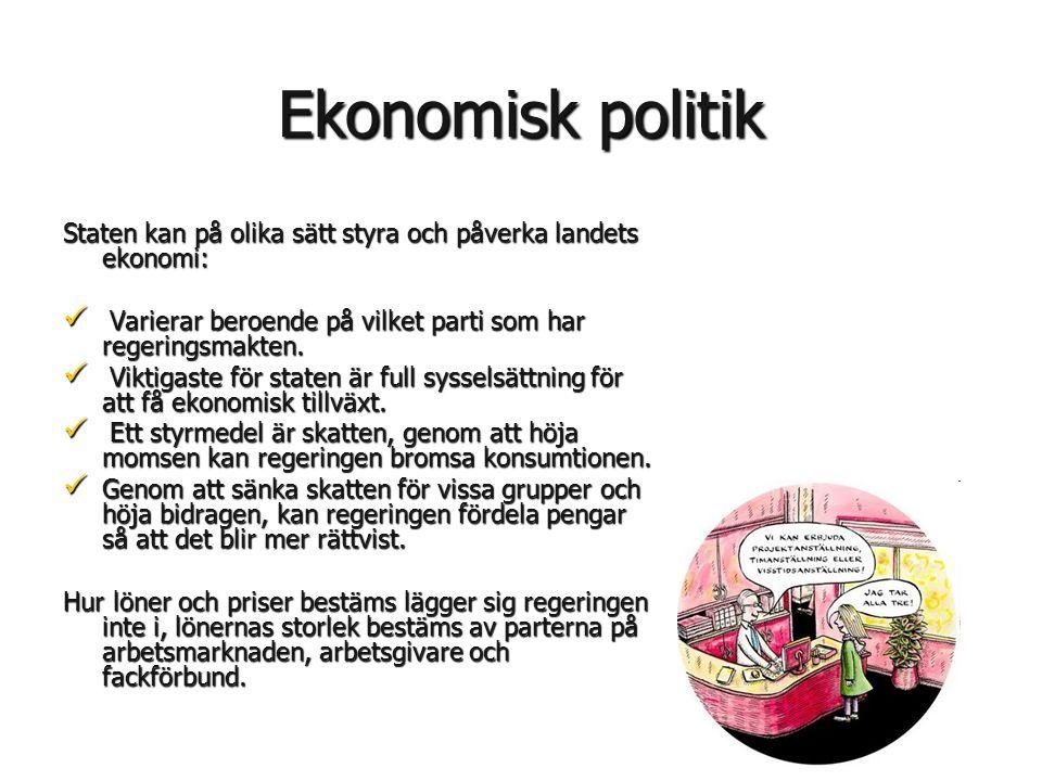 Ekonomisk politik Staten kan på olika sätt styra och påverka landets ekonomi:  Varierar beroende på vilket parti som har regeringsmakten.  Viktigast