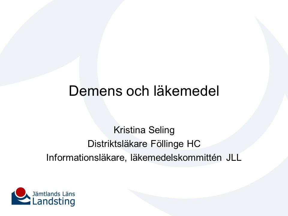 Demens och läkemedel Kristina Seling Distriktsläkare Föllinge HC Informationsläkare, läkemedelskommittén JLL