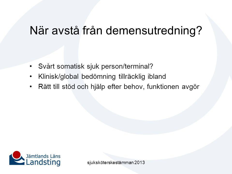 När avstå från demensutredning? •Svårt somatisk sjuk person/terminal? •Klinisk/global bedömning tillräcklig ibland •Rätt till stöd och hjälp efter beh