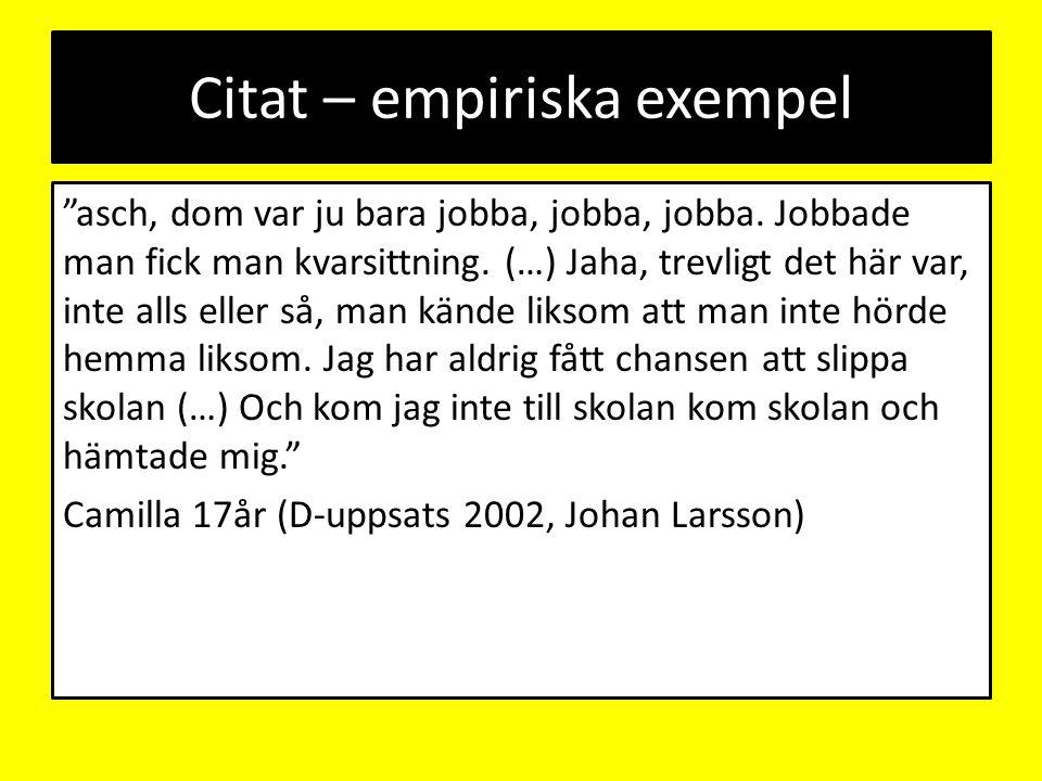 """Citat – empiriska exempel """"asch, dom var ju bara jobba, jobba, jobba. Jobbade man fick man kvarsittning. (…) Jaha, trevligt det här var, inte alls ell"""