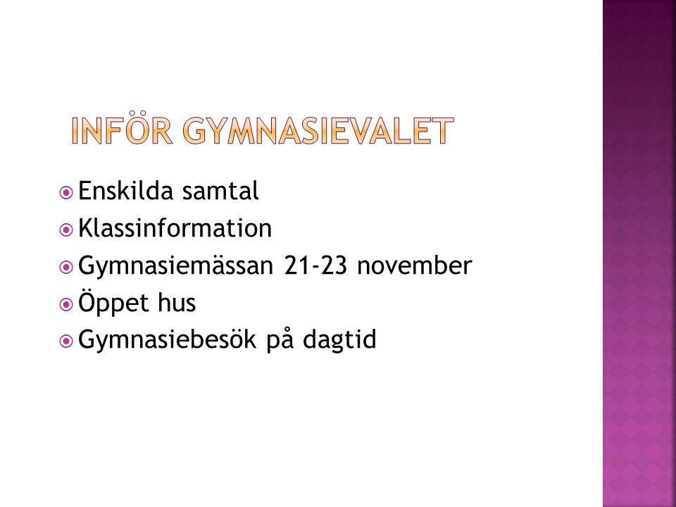  Enskilda samtal  Klassinformation  Gymnasiemässan 21-23 november  Öppet hus  Gymnasiebesök på dagtid
