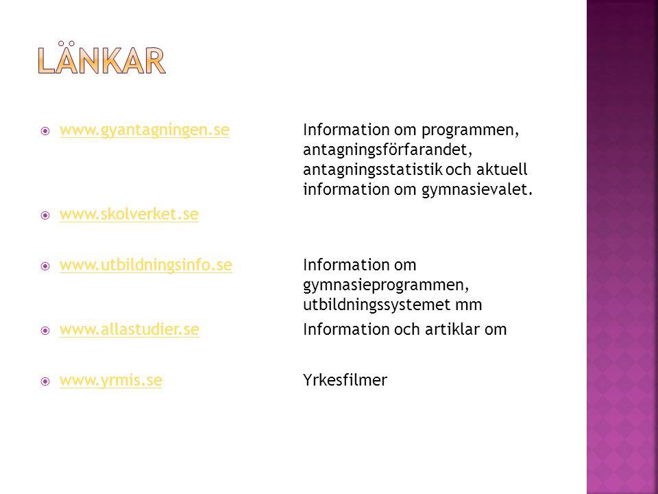 www.gyantagningen.seInformation om programmen, antagningsförfarandet, antagningsstatistik och aktuell information om gymnasievalet. www.gyantagninge