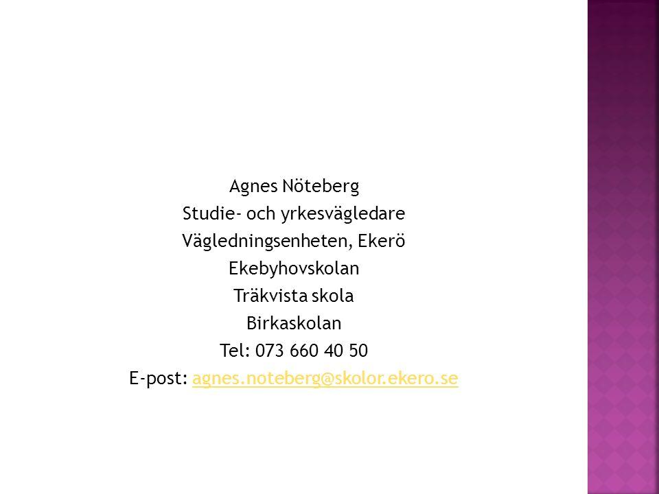 Agnes Nöteberg Studie- och yrkesvägledare Vägledningsenheten, Ekerö Ekebyhovskolan Träkvista skola Birkaskolan Tel: 073 660 40 50 E-post: agnes.notebe