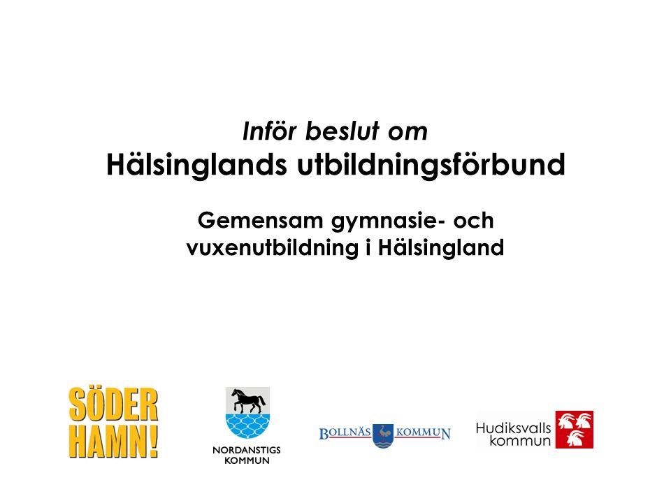 Bollnäs, Hudiksvalls, Nordanstigs och Söderhamns kommuner har tagit fram ett underlag inför beslut om att bilda Hälsinglands Utbildningsförbund Underlaget finns på www.halsingeradet.se Vilka är med?