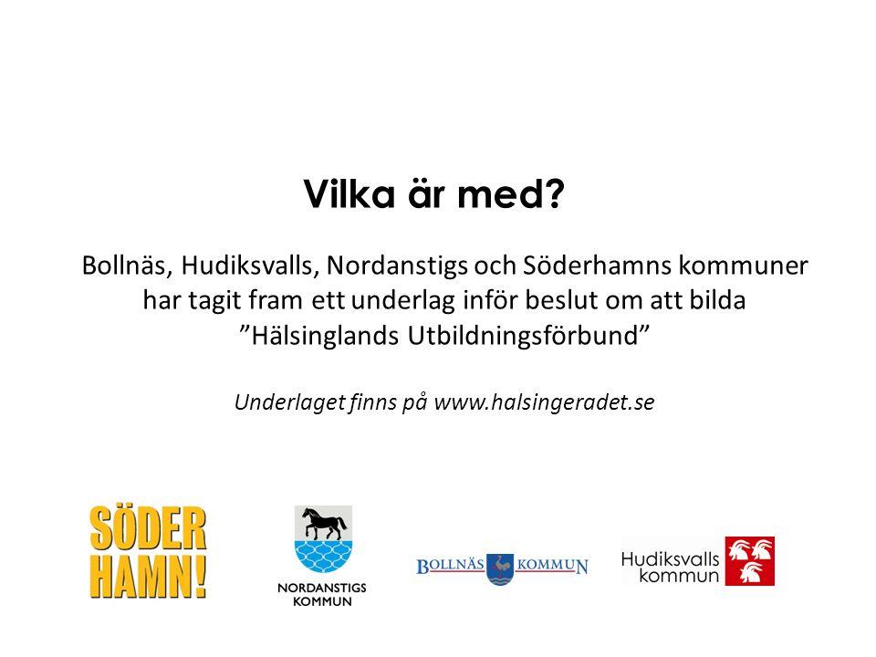 Bollnäs, Hudiksvalls, Nordanstigs och Söderhamns kommuner har tagit fram ett underlag inför beslut om att bilda Hälsinglands Utbildningsförbund Underlaget finns på www.halsingeradet.se Vilka är med