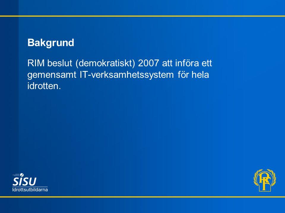 Bakgrund RIM beslut (demokratiskt) 2007 att införa ett gemensamt IT-verksamhetssystem för hela idrotten.