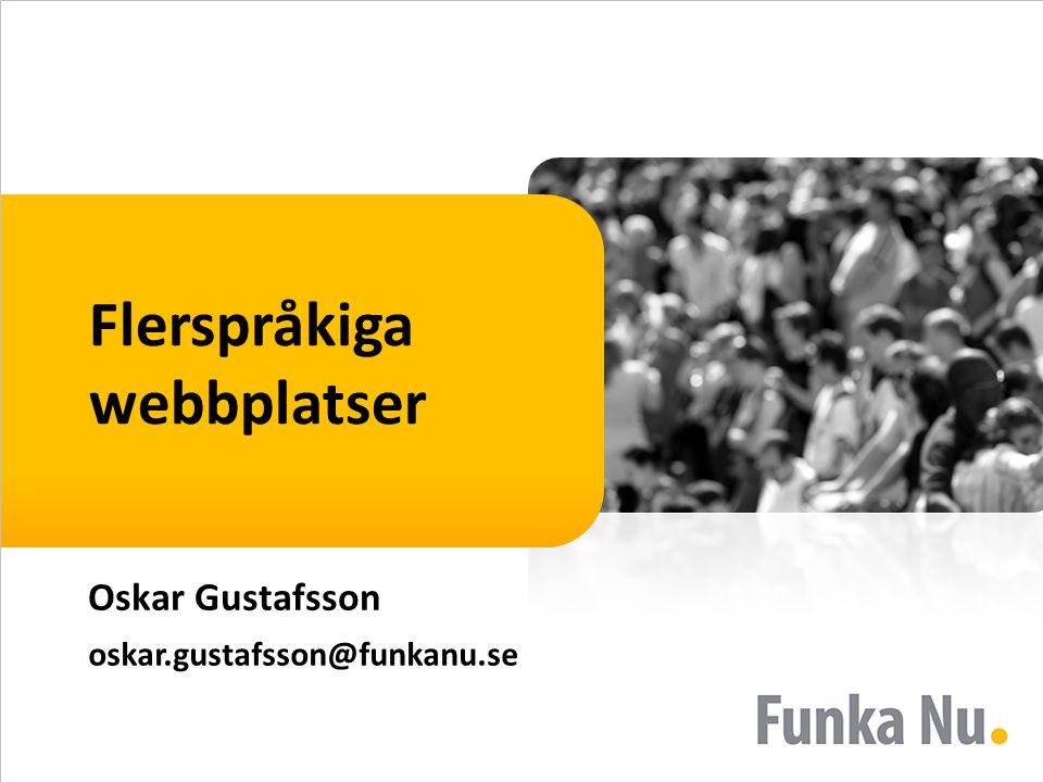 Flerspråkiga webbplatser Oskar Gustafsson oskar.gustafsson@funkanu.se