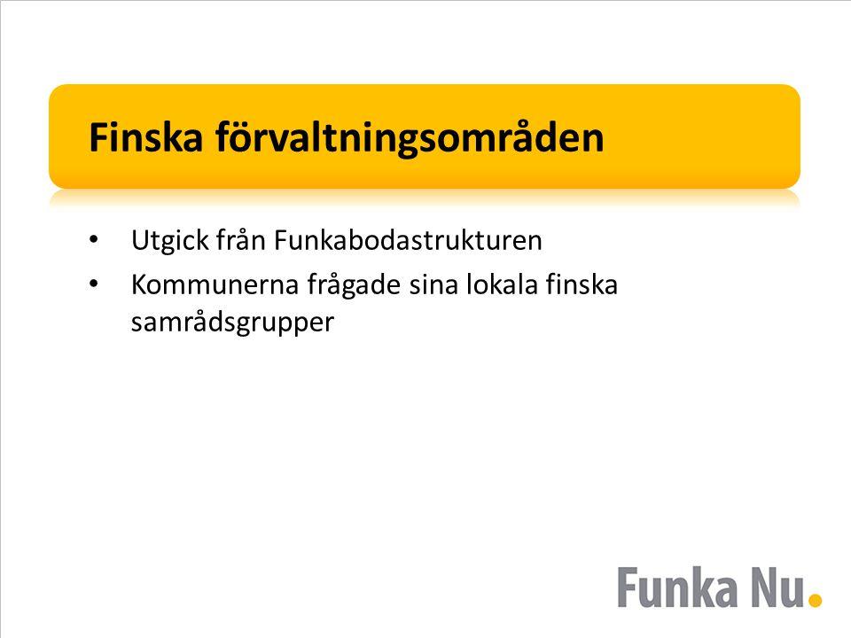 Finska förvaltningsområden • Utgick från Funkabodastrukturen • Kommunerna frågade sina lokala finska samrådsgrupper