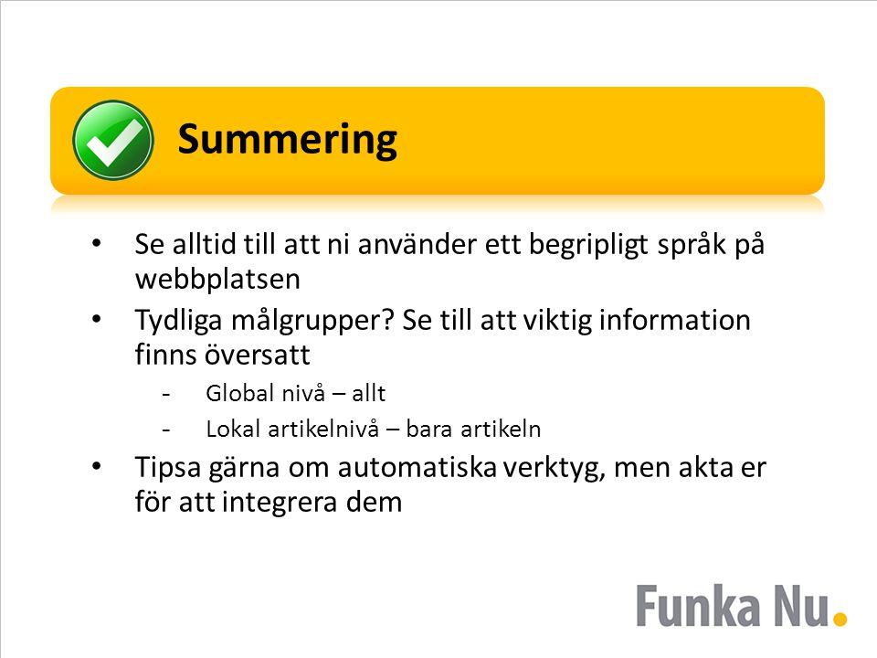 Summering • Se alltid till att ni använder ett begripligt språk på webbplatsen • Tydliga målgrupper? Se till att viktig information finns översatt -Gl