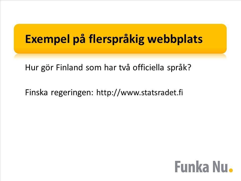 Exempel på flerspråkig webbplats Hur gör Finland som har två officiella språk? Finska regeringen: http://www.statsradet.fi