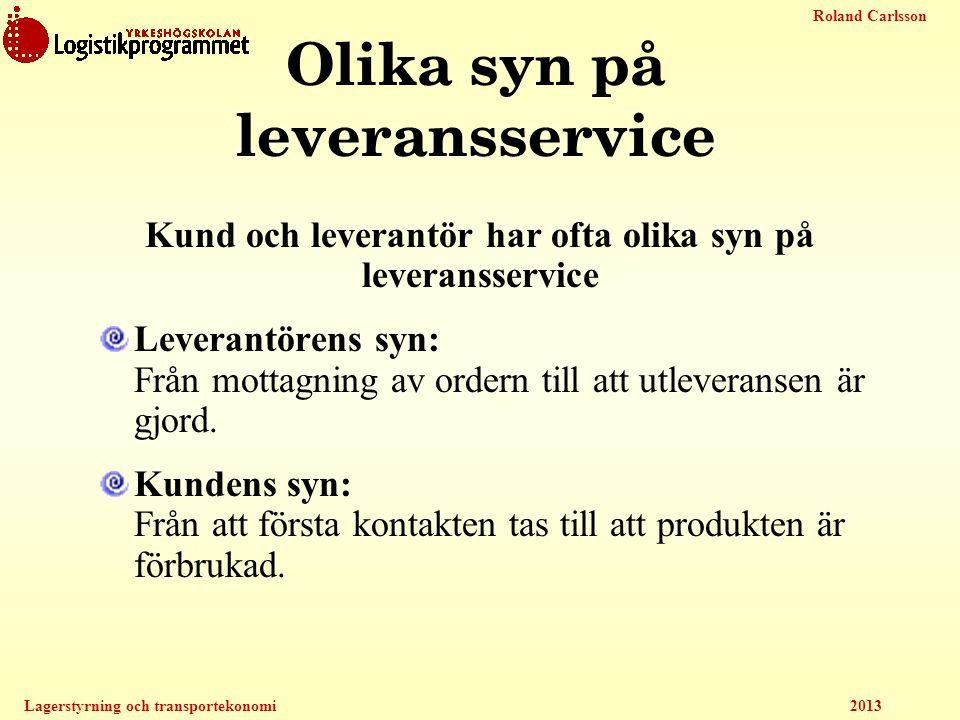 Roland Carlsson Lagerstyrning och transportekonomi 2013 Olika syn på leveransservice Kund och leverantör har ofta olika syn på leveransservice Leveran