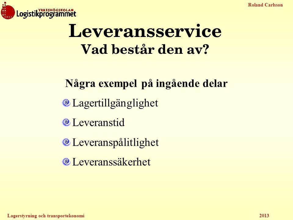Roland Carlsson Lagerstyrning och transportekonomi 2013 Leveransservice Vad består den av? Några exempel på ingående delar Lagertillgänglighet Leveran