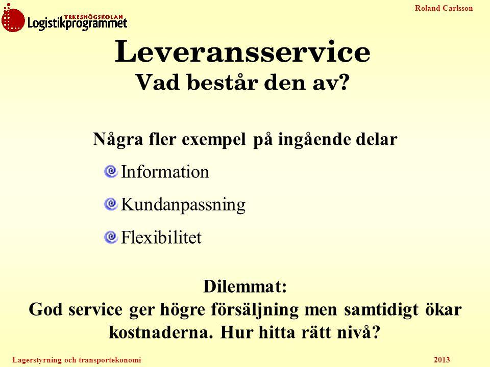 Roland Carlsson Lagerstyrning och transportekonomi 2013 Leveransservice Vad består den av? Några fler exempel på ingående delar Information Kundanpass