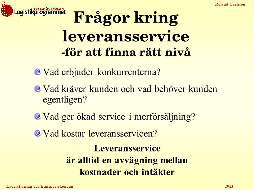 Roland Carlsson Lagerstyrning och transportekonomi 2013 Frågor kring leveransservice -för att finna rätt nivå Vad erbjuder konkurrenterna? Vad kräver