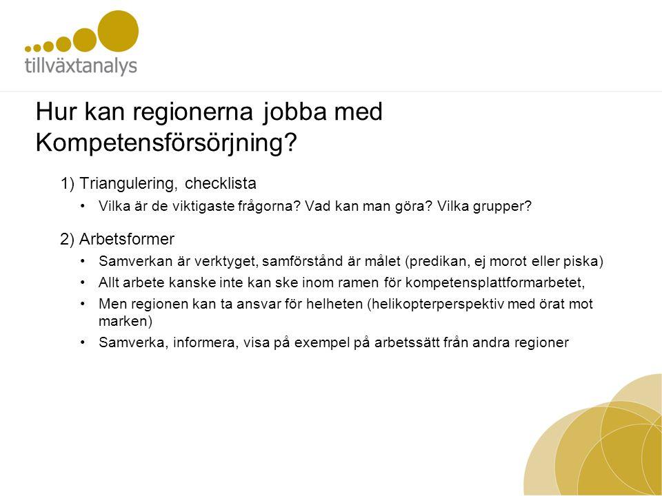 Strategier för kompetensförsörjning Grupp 1: Ta tillvara den arbetskraft som finns inom regionen Grupp 2: Ta tillvara arbetskraft från andra regioner och länder