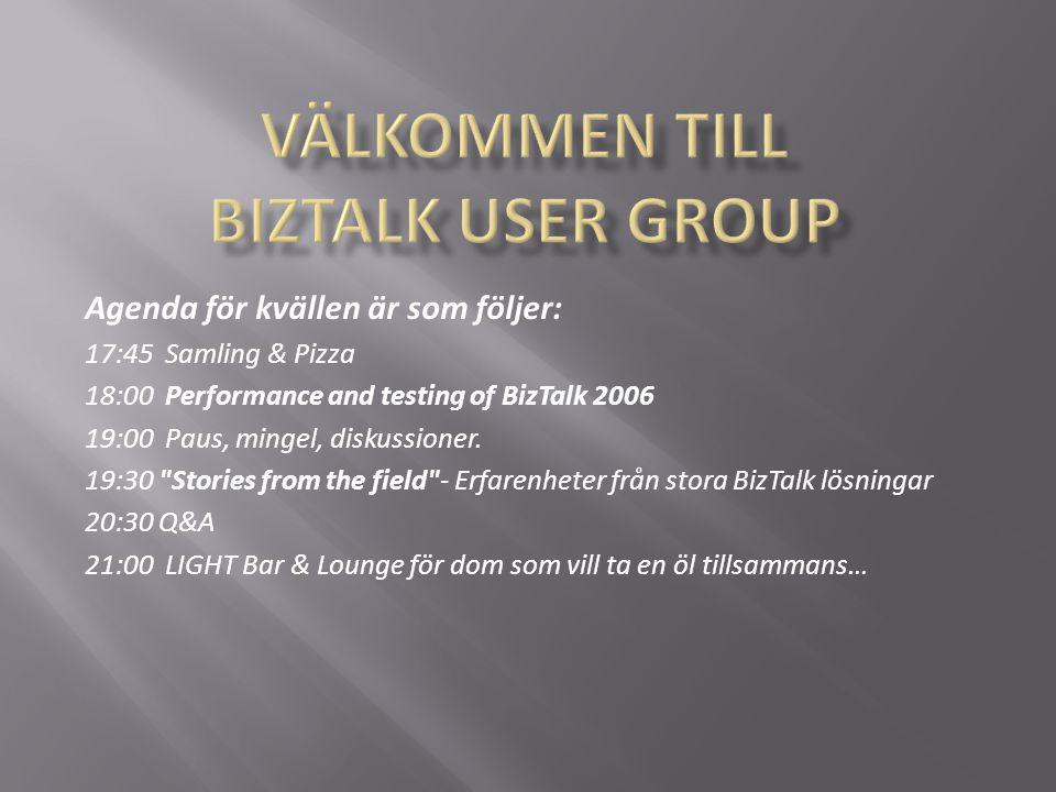 Agenda för kvällen är som följer: 17:45 Samling & Pizza 18:00 Performance and testing of BizTalk 2006 19:00 Paus, mingel, diskussioner.