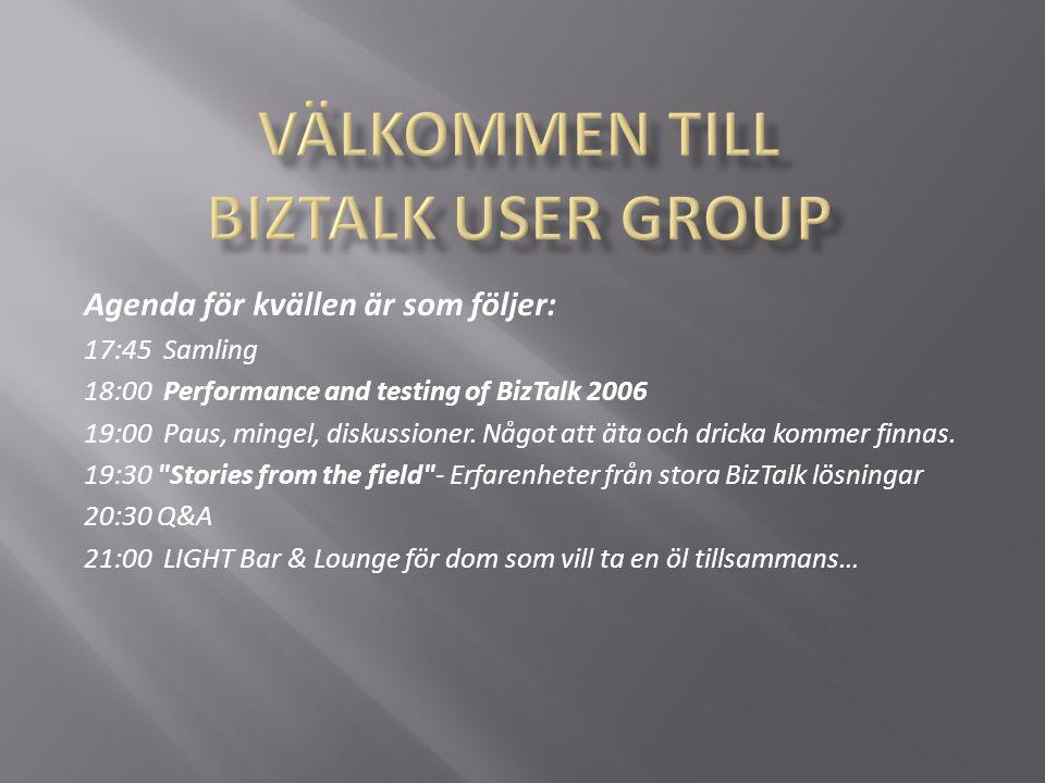 Agenda för kvällen är som följer: 17:45 Samling 18:00 Performance and testing of BizTalk 2006 19:00 Paus, mingel, diskussioner.