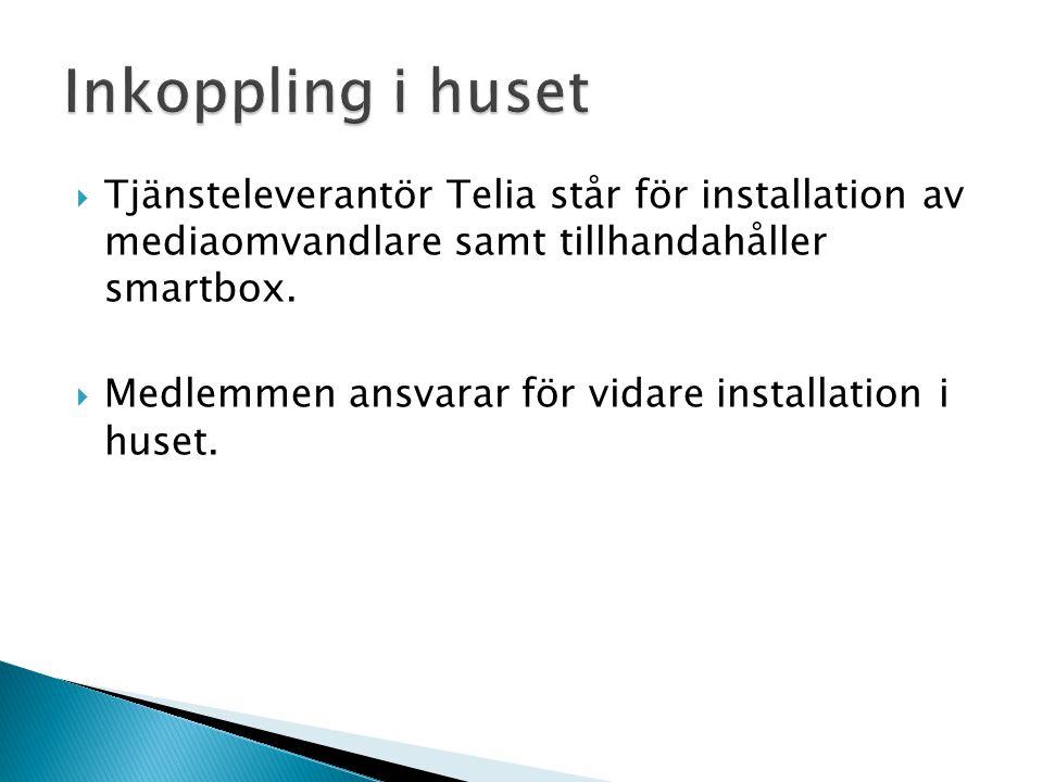  Tjänsteleverantör Telia står för installation av mediaomvandlare samt tillhandahåller smartbox.  Medlemmen ansvarar för vidare installation i huset