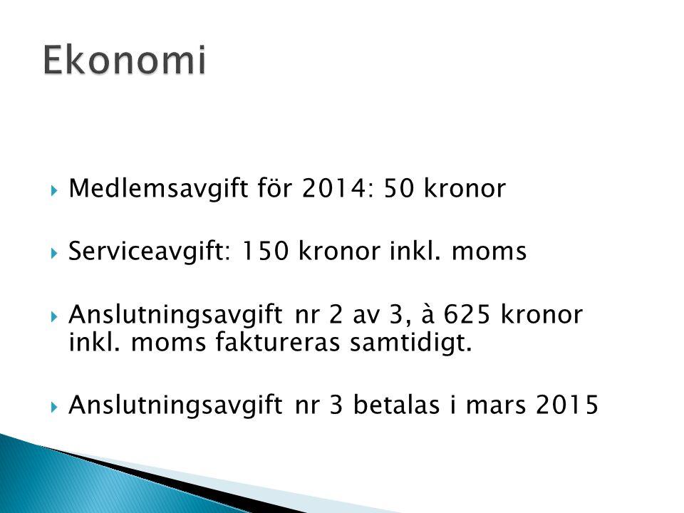  Medlemsavgift för 2014: 50 kronor  Serviceavgift: 150 kronor inkl. moms  Anslutningsavgift nr 2 av 3, à 625 kronor inkl. moms faktureras samtidigt