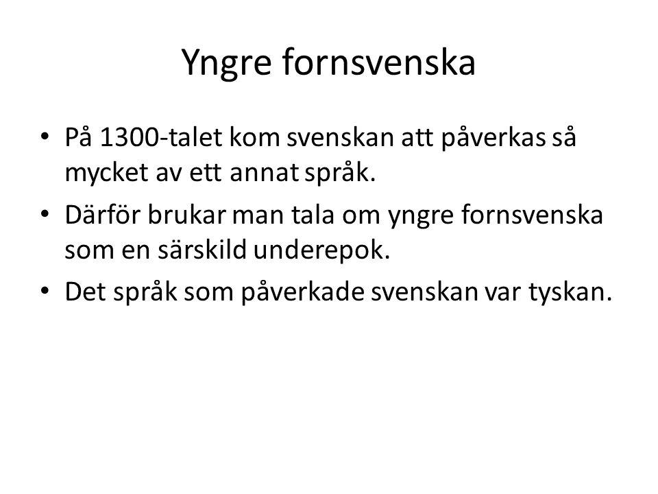 Yngre fornsvenska • På 1300-talet kom svenskan att påverkas så mycket av ett annat språk.