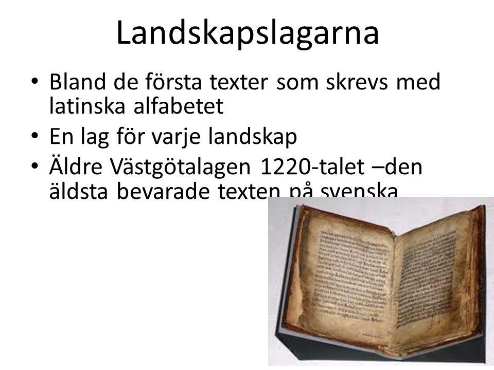 Landskapslagarna • Bland de första texter som skrevs med latinska alfabetet • En lag för varje landskap • Äldre Västgötalagen 1220-talet –den äldsta bevarade texten på svenska