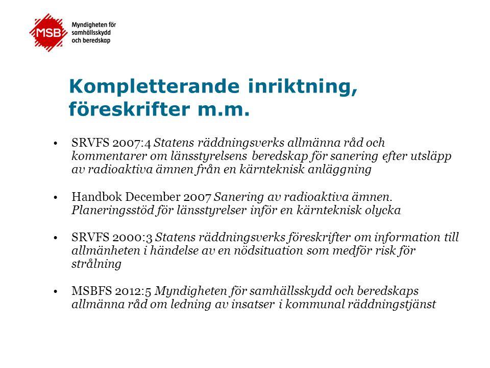 Kompletterande inriktning, föreskrifter m.m. •SRVFS 2007:4 Statens räddningsverks allmänna råd och kommentarer om länsstyrelsens beredskap för sanerin