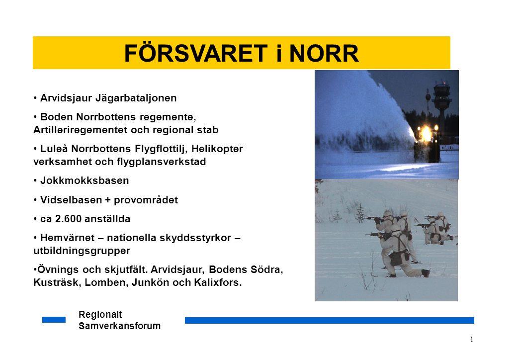Regionalt Samverkansforum 1 • Arvidsjaur Jägarbataljonen • Boden Norrbottens regemente, Artilleriregementet och regional stab • Luleå Norrbottens Flyg