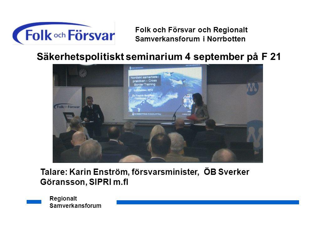 Regionalt Samverkansforum Säkerhetspolitiskt seminarium 4 september på F 21 Folk och Försvar och Regionalt Samverkansforum i Norrbotten Talare: Karin