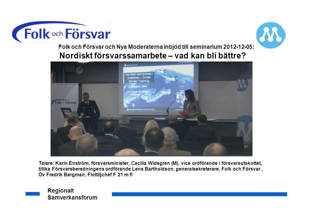 Regionalt Samverkansforum Nordiskt försvarssamarbete – vad kan bli bättre? Folk och Försvar och Nya Moderaterna inbjöd till seminarium 2012-12-05: Tal