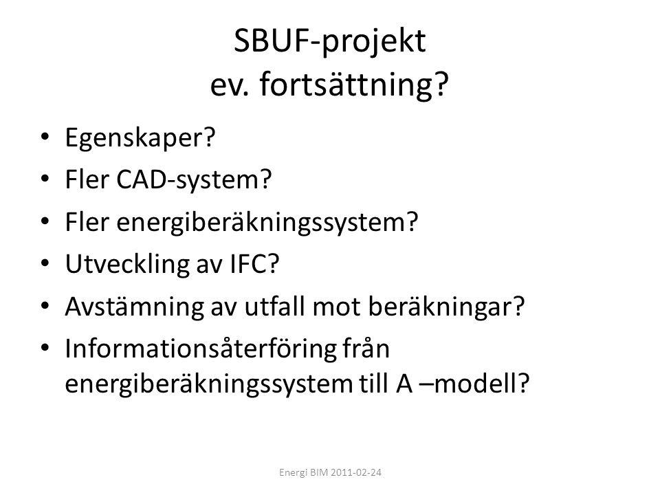 SBUF-projekt ev. fortsättning? • Egenskaper? • Fler CAD-system? • Fler energiberäkningssystem? • Utveckling av IFC? • Avstämning av utfall mot beräkni