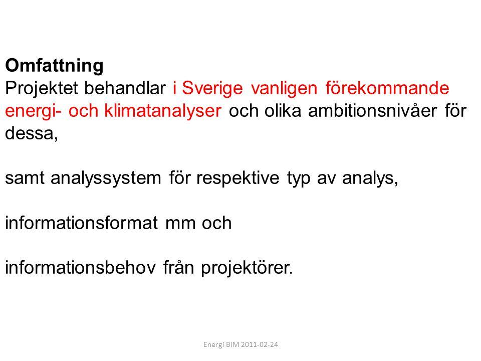 Energi BIM 2011-02-24 Omfattning Projektet behandlar i Sverige vanligen förekommande energi- och klimatanalyser och olika ambitionsnivåer för dessa, s