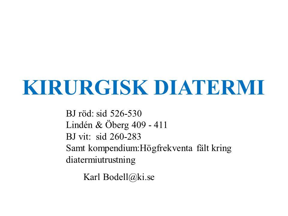 KIRURGISK DIATERMI Karl Bodell@ki.se BJ röd: sid 526-530 Lindén & Öberg 409 - 411 BJ vit: sid 260-283 Samt kompendium:Högfrekventa fält kring diatermiutrustning