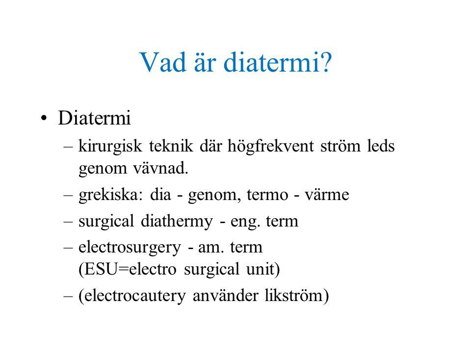 Vad är diatermi.•Diatermi –kirurgisk teknik där högfrekvent ström leds genom vävnad.