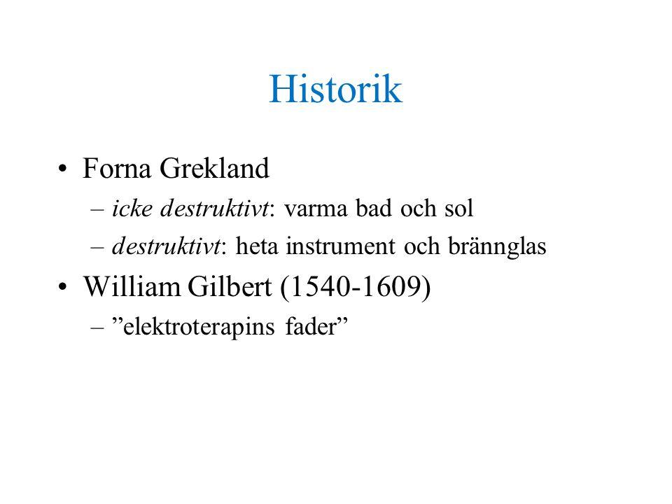 Historik •Forna Grekland –icke destruktivt: varma bad och sol –destruktivt: heta instrument och brännglas •William Gilbert (1540-1609) – elektroterapins fader