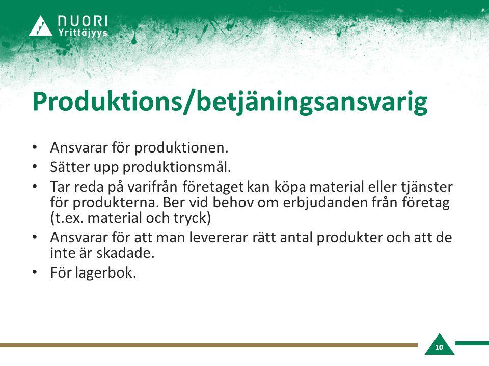 Produktions/betjäningsansvarig • Ansvarar för produktionen. • Sätter upp produktionsmål. • Tar reda på varifrån företaget kan köpa material eller tjän
