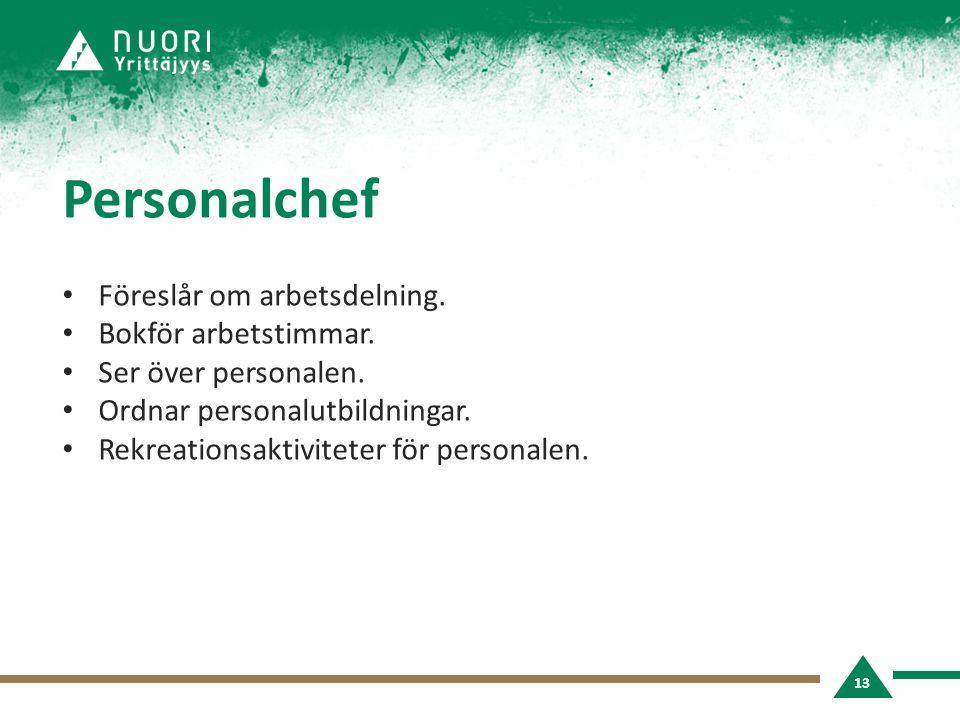 Personalchef • Föreslår om arbetsdelning. • Bokför arbetstimmar. • Ser över personalen. • Ordnar personalutbildningar. • Rekreationsaktiviteter för pe