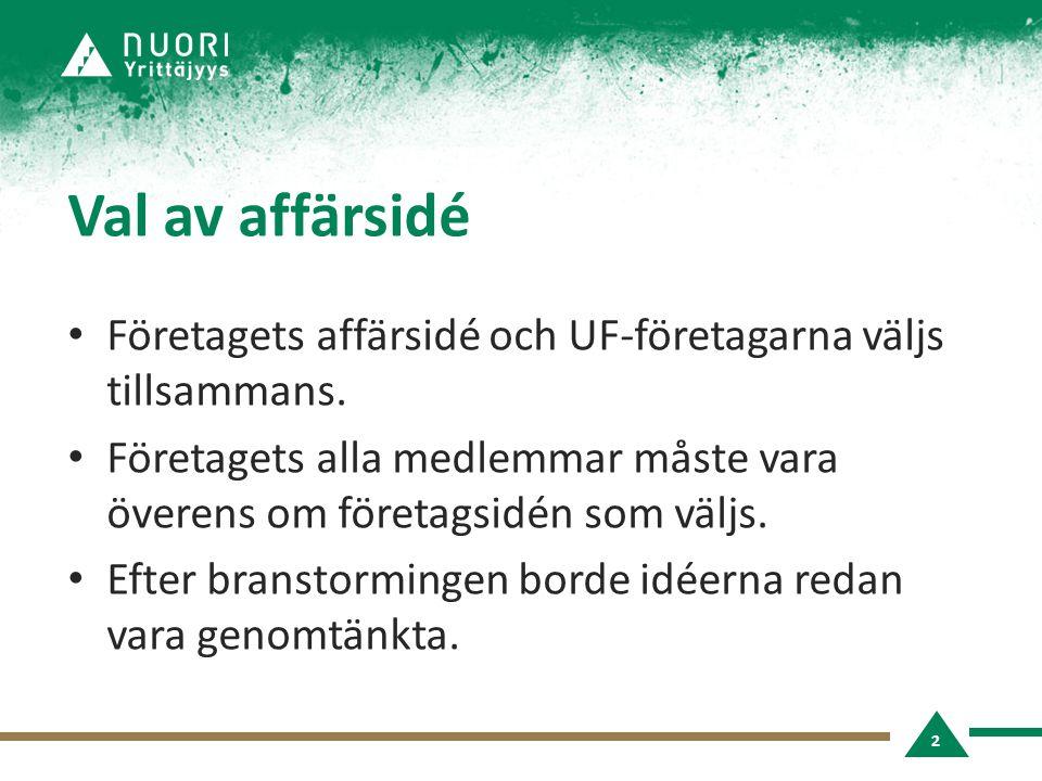 Val av affärsidé • Företagets affärsidé och UF-företagarna väljs tillsammans.
