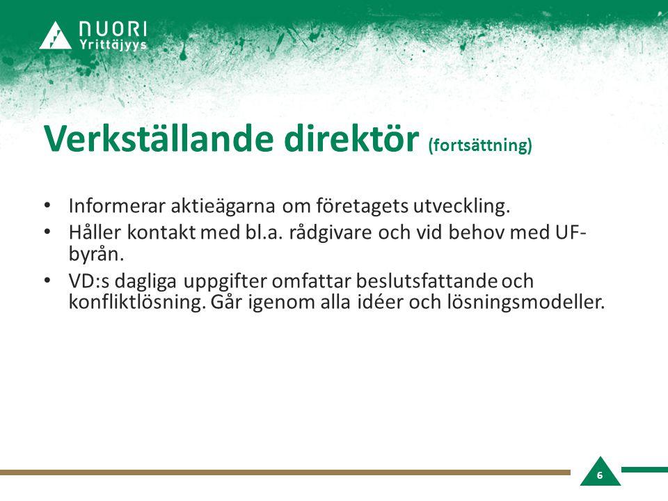 Verkställande direktör (fortsättning) • Informerar aktieägarna om företagets utveckling. • Håller kontakt med bl.a. rådgivare och vid behov med UF- by