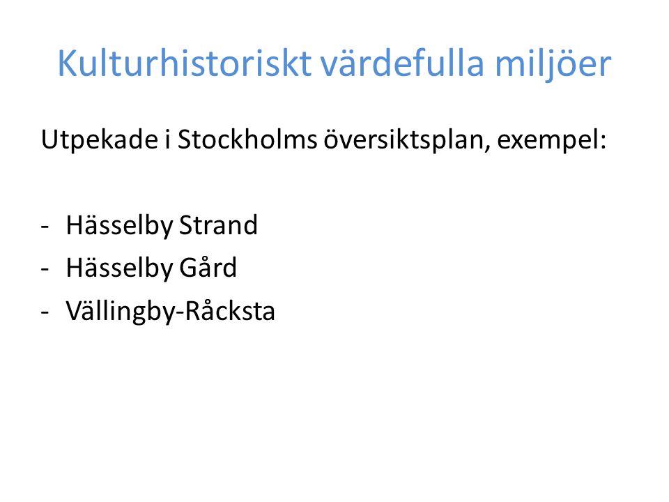 Kulturhistoriskt värdefulla miljöer Utpekade i Stockholms översiktsplan, exempel: -Hässelby Strand -Hässelby Gård -Vällingby-Råcksta
