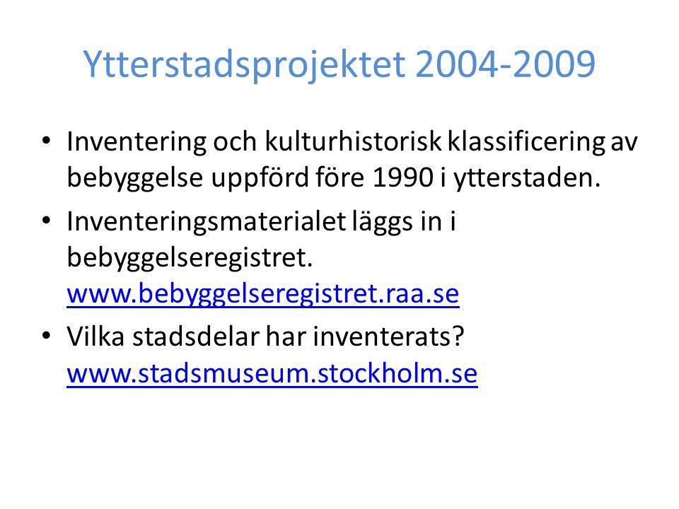 Ytterstadsprojektet 2004-2009 • Inventering och kulturhistorisk klassificering av bebyggelse uppförd före 1990 i ytterstaden.