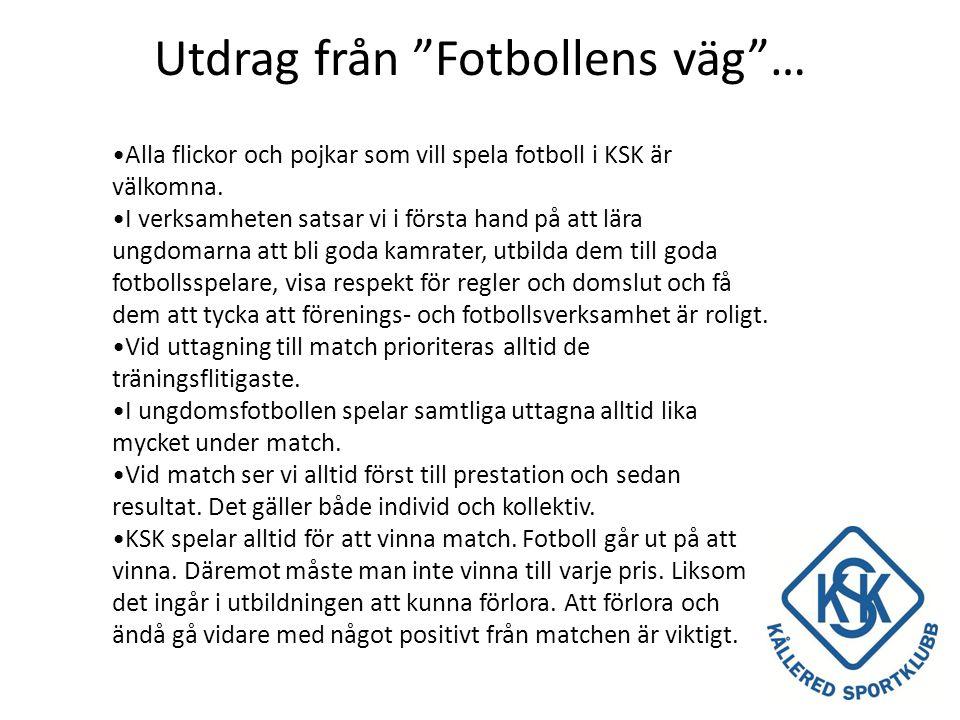 Utdrag från Fotbollens väg … •Alla flickor och pojkar som vill spela fotboll i KSK är välkomna.