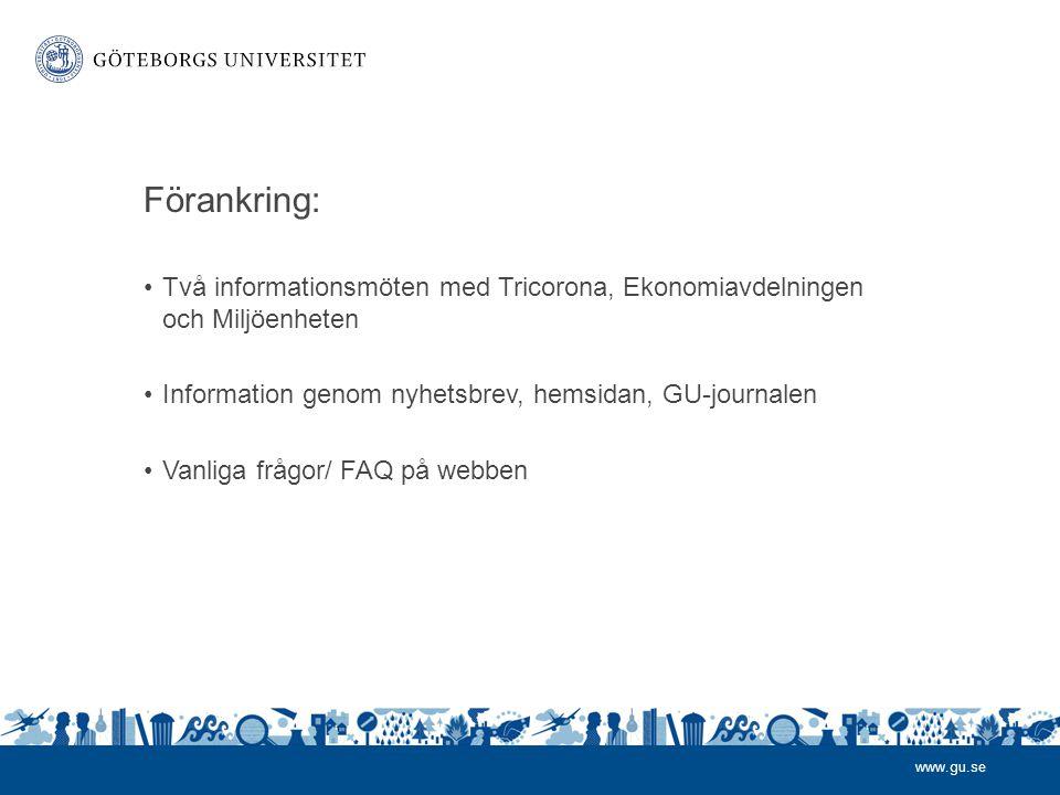 www.gu.se Förankring: •Två informationsmöten med Tricorona, Ekonomiavdelningen och Miljöenheten •Information genom nyhetsbrev, hemsidan, GU-journalen •Vanliga frågor/ FAQ på webben