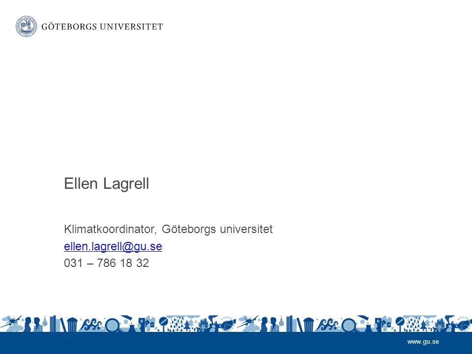 www.gu.se Klimatkoordinator, Göteborgs universitet ellen.lagrell@gu.se 031 – 786 18 32 Ellen Lagrell