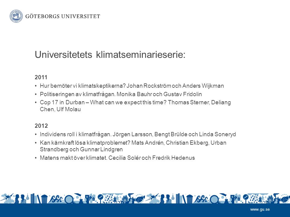 www.gu.se Universitetets klimatseminarieserie: 2011 •Hur bemöter vi klimatskeptikerna.