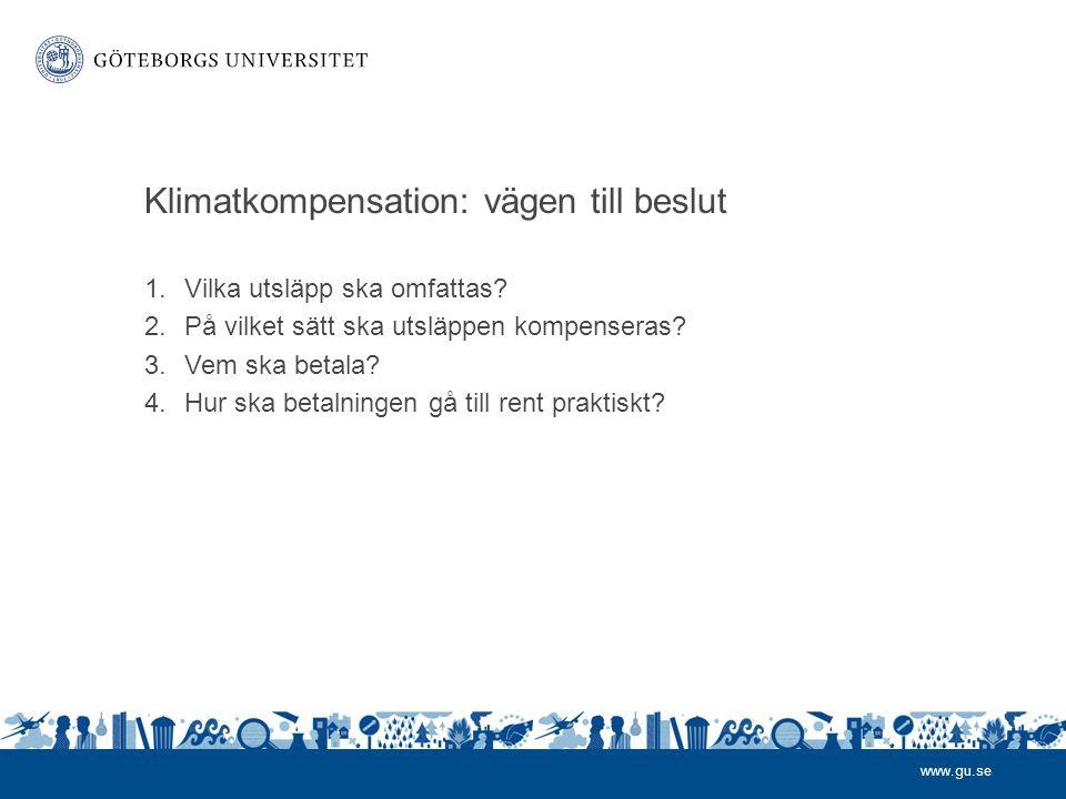 www.gu.se Klimatkompensation: vägen till beslut 1.Vilka utsläpp ska omfattas.